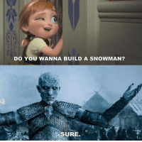 Anna, Do You Wanna Build a Snowman, and Http: DO YOU WANNA BUILD A SNOWMAN?  SURE Wrong show, Anna. http://t.co/1xlwXycLoO