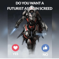 DO YOU WANT A  FUTURIST AS  INSCREED  ASSASSINS  CREED  YES  NO