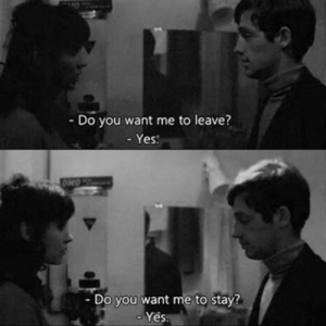 Do You Want Me: Do you want me to leave?  - Yes  OMO  Do you want me to stay?  Yes.