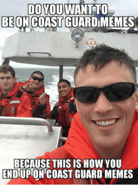 Coast Guard: DO YOU WANT TO  BE ON COAST GUARDiMEMES  BECAUSE THIS IS HOW YOU  END UPON COAST GUARD MEMES