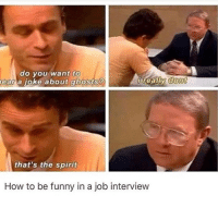 Funny, Job Interview, and Memes: do you want  to  ear a joke about ghosts?  reaiw aon  that's the spirit  How to be funny in a job interview why is this so funny to me