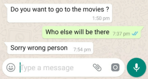 Movies, Sorry, and Who: Do you want to go to the movies?  1:50 pm  Who else will be there 7:37 pm  Sorry wrong person 7:54 pm  lype a message  O oof