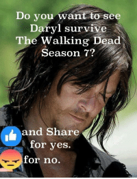 Confused, Memes, and The Walking Dead: Do you want to  see  Daryl survive  The Walking Dead  Season 7  and Share  L for yes  for no. #TheWalkingDead fans, honestly confused why you guys aren't responding? It would be great if you could hit the LIKE button and VOTE for Norman Reedus today. :) (y)  Photo arrangement: Elliot Van Orman Productions