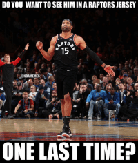 HELLLLL YA: DO YOU WANT TO SEE HIM IN A RAPTORS JERSEY  Sun Life  PTO  15  ONBAMEMES  ONE LAST TIME? HELLLLL YA