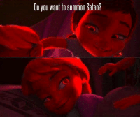 "Memes, Never, and Satan: Do you want to summon Satan? ""demons never bothered me anyway"""