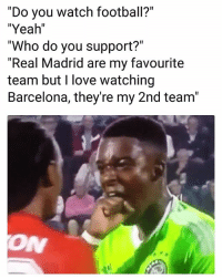 "Barcelona, Football, and Funny: ""Do you watch football?""  ""Yeah""  ""Who do you support?""  ""Real Madrid are my favourite  team but I love watching  Barcelona, they're my 2nd team""  ON Lol at these kind of fans 😆 Madrid Barca Fans Funny"