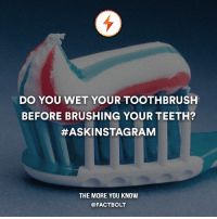 I wet mine before and after applying paste. What about you? Comment below! — askinstagram random question: DO YOU WET YOUR TOOTHBRUSH  BEFORE BRUSHING YOUR TEETH?  #ASKINSTAGRAM  THE MORE YOU KNOW  @FACTBOLT I wet mine before and after applying paste. What about you? Comment below! — askinstagram random question