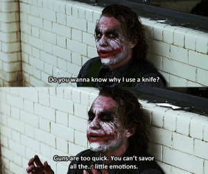 Joker, Tumblr, and Blog: Do youwanna know why l use a knife?   Gunsare too quick. You can't savor  all the.little emotions. brian-jpeg:  dark night //.the joker.