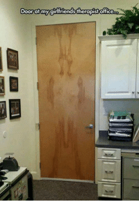 Girls, Memes, and Girl: Doard my fiend bthe  Door.afmy girl friendstherapist office  s。  I reall Ra That looks familiar...