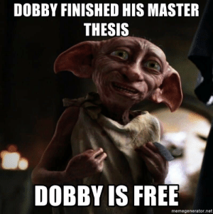 thesis: DOBBY FINISHED HIS MASTER  THESIS  DOBBY IS FREE  memegenerator.net