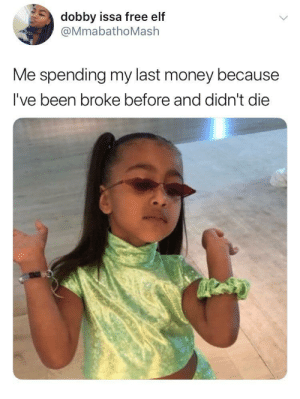 every single month (via /r/BlackPeopleTwitter): dobby issa free elf  @MmabathoMash  Me spending my last money because  I've been broke before and didn't die every single month (via /r/BlackPeopleTwitter)