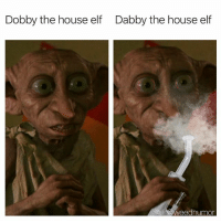 Elf, Weed, and Drive: Dobby the house elf  Dabby the house elf  eedhumor Hope hogwarts has a drive-thru 🧙‍♂️🧙‍♀️