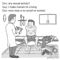 repost lol lmao Life right about now... singlelife memes meme memesislife liferightaboutnow liferightnow memegamestrong thatmemelife smilenowcrylater 😂😩 thumbaction nowtakingapplications 📋 jk orami 🤔 😘: Doc: any sexual activity?  Guy: I make memes for a living  Doc: wow okay a no would've worked  sh Ahead steve.  brooklyn cartoons repost lol lmao Life right about now... singlelife memes meme memesislife liferightaboutnow liferightnow memegamestrong thatmemelife smilenowcrylater 😂😩 thumbaction nowtakingapplications 📋 jk orami 🤔 😘