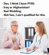 https://t.co/RMiLOk7i4f: - Doc, I think I have PTSD.  Iraq or Afghanistan?  Red Wedding.  Shit fam, I ain't qualified for this. https://t.co/RMiLOk7i4f