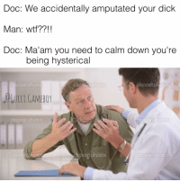 shit happens ¯\_(ツ)_-¯: Doc: We accidentally amputated your dick  Man wtf??!  Doc: Ma'am you need to calm down you're  being hysterical  GAMEBOY shit happens ¯\_(ツ)_-¯