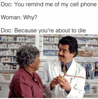 Doctor memes episode un🍩: Doc: You remind me of my cell phone  Woman: Why?  Doc: Because you're about to die  6gucci.  amebo Doctor memes episode un🍩