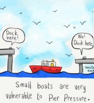 Dock here!: Dock  here  No!  Dock here  twiste  dood  Small boats are very  ulnerable to Pier Pressure Dock here!