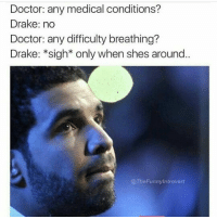 😅😅😅😅😅 I ain't seen a Drake meme in a while: Doctor: any medical conditions?  Drake: no  Doctor: any difficulty breathing?  Drake: *sigh* only when shes around  @TheFunnyintrovert 😅😅😅😅😅 I ain't seen a Drake meme in a while