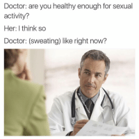 @theladbible is my favorite account right now: Doctor: are you healthy enough for sexual  activity?  Her: think so  Doctor: (sweating) like right now? @theladbible is my favorite account right now