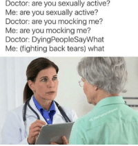 Snapchat: Dankmemesgang 🔥: Doctor: are you sexually active?  Me: are you sexually active?  Doctor: are you mocking me?  Me: are you mocking me?  Doctor: DyingPeopleSayWhat  Me: (fighting back tears) what  introvert  Funny The IG: Snapchat: Dankmemesgang 🔥