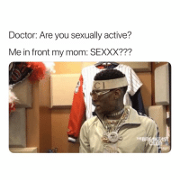 Doctor, Dank Memes, and Mom: Doctor: Are you sexually active?  Me in front my mom: SEXXX???  THEBREA What's That? 😅😅