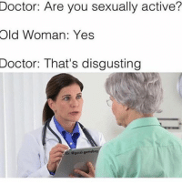 Lmaoo 😂😂@ghetto ✅: Doctor: Are you sexually active?  Old Woman: Yes  Doctor: That's disgusting  gucci gome  MG: Lmaoo 😂😂@ghetto ✅