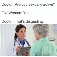 Gucci, Memes, and Old Woman  Doctor  Are you sexually active  Old Woman   Yes Doctor  That s disgusting IG   gucci game a412374ca8