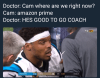 Amazon, Amazon Prime, and Blackpeopletwitter: Doctor: Cam where are we right now?  Cam: amazon prime  Doctor: HES GOOD TO GO COACH  FOX  NFL  N TEA  PANTHERS  19 SAINTS  24 4th 8:46  3rd & 17 <p>Playoffs are forever CTE is temporary (via /r/BlackPeopleTwitter)</p>