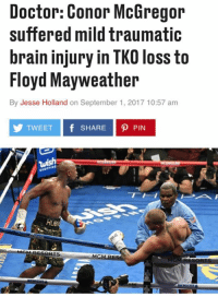 Well damn!: Doctor: Conor McGregor  suffered mild traumatic  brain injury in TKO loss to  Floyd Mayweather  By Jesse Holland on September 1, 2017 10:57 am  TWEET f SHARE P PIN  HUB Well damn!