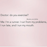 Girl Memes, Rolling My Eyes, and My Eyes: Doctor do you exercise?  @queens over bitches  Me: I'm a runner. I run from my problems  I run late, and I run my mouth. I roll my eyes too if that counts for anything queens_over_bitches