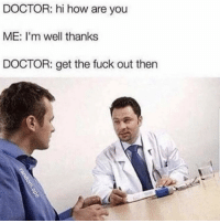 "Doctor, Memes, and Fuck: DOCTOR: hi how are you  ME: I'm well thanks  DOCTOR: get the fuck out then <p>April fools via /r/memes <a href=""https://ift.tt/2EcMuRM"">https://ift.tt/2EcMuRM</a></p>"
