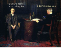Doctor, Memes, and Classical Art: Doctor I can't  stop telling lies  I don't believe you  CLASSICAL ART  MEMES
