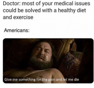 The opioid epidemic begins (c. 1995): Doctor: most of your medical issues  could be solved with a healthy diet  and exercise  Americans:  Give me something for the pain and let me die  क The opioid epidemic begins (c. 1995)