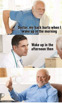 wake up: Doctor, my back hurts when I  wake up in the morning  Wake up in the  afternoon then
