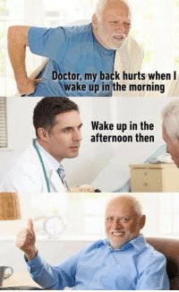 Y desde entonces no hago ni el huevo: Doctor, my back hurts when l  wake up in the morning  Wake up in the  afternoon then Y desde entonces no hago ni el huevo