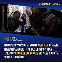 Doctor, Drugs, and Facts: DOCTOR STRANGE  Follow  @cinfacts  for more content  IN DOCTOR STRANGE (2016) STAN LEE IS SEEN  READING A BOOK THAT DESCRIBES A MAN  TAKING PHYCHEDELIC DRUGS, AS NEW YORK IS  WARPED AROUND. Your favorite Stan Lee cameo?⠀ -⠀ Follow @cinfacts for more facts