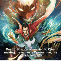Memes, Villain, and 🤖: Doctor Strange is married to Clea,  making his nemesis Dormammu, his  uncle in law! For those that don't know, Dormammu was the main villain in the recent Doctor Strange movie! 😗