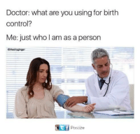 what ares: Doctor: what are you using for birth  control?  Me: just who I am as a persorn  @thedryginger  tf  Postize
