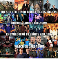 Doctor Who: Doctor who and the  THE SIDE EFFECTS OF BEING FRIENDS WITH ME  INCLUDEGAINING EXTENSIVE  KNOWLEDGEOF TV SHOWS YOU DONT  WATCH OR CARE ABOUT