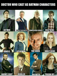 Doctor Who: DOCTOR WHO CASTAS BATMAN CHARACTERS  BATMAN  ALFRED PENNYWORTH COMMISSIONER GORDON NIGHTWING  ORACLE  CATWOMAN  THE JOKER HARLEY QUINN  MAD HATTER  POISON IVY  HARVEY DENT  RIDDLER