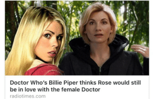 Doctor, Love, and Target: Doctor Who's Billie Piper thinks Rose would still  be in love with the female Doctor  radiotimes.comm dingdongyouarewrong:  she's beauty she's grace, she's a bi girl in space