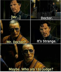 Batman, Doctor, and Memes: Doctorn.  Mr. Doctor?  It's Strange.  Maybe. Who am l to judge? Sometimes Marvel Movie jokes seem forced but this one was top notch. MarvelousJokes - - Marvel Marvelous Rdj Deadpool Spiderman spidermanhomecoming TomHolland RyanReynolds DC DCComics Batman Superman BVS Wonderwoman JusticeLeague InfinityWar thanos captainamerica blackpanther hulk thorragnarok