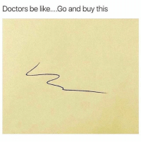 Be Like, Friday, and Fuck You: Doctors be like....Go and buy this FUCK YOU DR. BERNSTEIN (unless you're following me on here, in which case ahahhahaha I'm just joking and will see you next Friday at 2 pm)