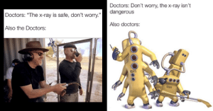 "Memes, The Doctors, and Ray: Doctors: Don't worry, the x-ray isn't  dangerous  Doctors: ""The x-ray is safe, don't worry.""  Also doctors:  Also the Doctors:  82472  $2630 The X-ray Is Safe, Dont Worry Memes Hilariously Cement Our Mistrust Of Doctors"