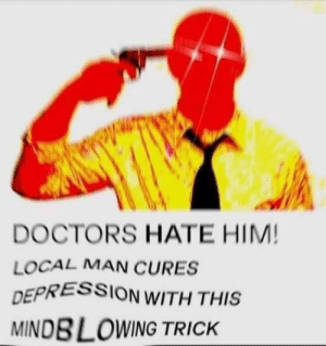 Wow, Depression, and Local: DOCTORS HATE HIM!  LOCAL MAN CURES  DEPRESSION WITH THIS  MINDBLOWING TRICK wow mindblowing