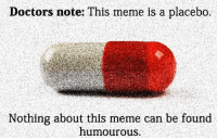 Meme, Nihilist, and Can: Doctors note: This meme is a placebo.  Nothing about this meme can be found  humourous