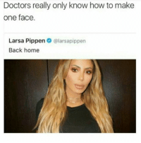 Doctors really only know how to make  one face  Larsa Pippen  olarsapippen  Back home Mask off