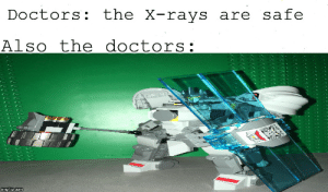 Reddit, Com, and The Doctors: Doctors the X-rays are safe  Also the doctors:  imgflip.com  066600  998 Pretty accurate
