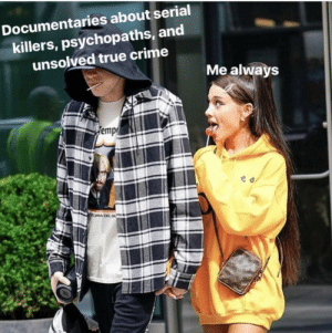 Crime, Funny, and Memes: Documentaries about serial  killers, psychopaths, and  unsolved true crime  Me always  emp 42 Funny Memes To Make Your Day