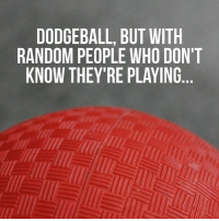 DODGEBALL, BUT WITH  RANDOM PEOPLE WHO DON'T  KNOW THEY'RE PLAYING